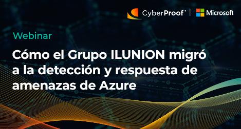 Cómo el Grupo ILUNION migró a la detección y respuesta de amenazas de Azure